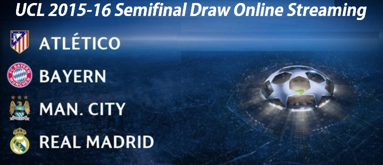 Watch UCL 2015-16 Semi Final Draw Live Streaming Online