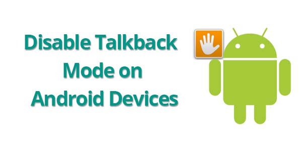 Disable TalkBack Mode on Android Devices