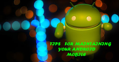 tips for maintaing your android mobile