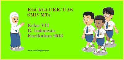 Kisi Kisi UKK/ UAS B. Indonesia Kelas 7 SMP/ MTs Semester 2 Kurikulum 2013 tahun ajaran 2016 2017
