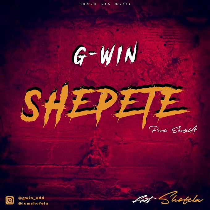MUSIC: G-Win - Shepete Ft Shofela