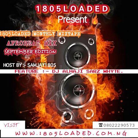 [Mixtape] 1805loaded Ft Dj Alhaji Sars Whyte 1805loaded Monthly Mixtape September Edition vol1 (Afrobeat mix )-www.mp3made.com.ng
