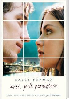Udawaj, aż uwierzysz.- recenzja Wróć, jeśli pamiętasz Gayle Forman.
