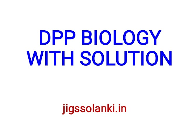 DPP BIOLOGY WITH SOLUTION
