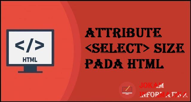 Tagging select Size Attribute Pada Bahasa Pemrograman HTML - JOKAM INFORMATIKA