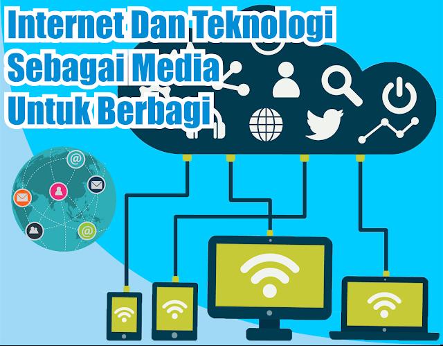 Internet Dan Teknologi Sebagai Media Untuk Berbagi by Anas Blogging Tips