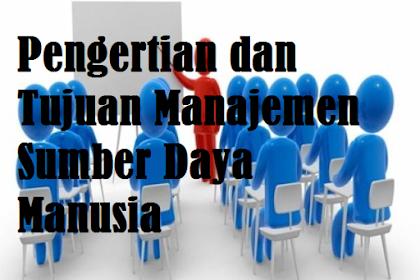Pengertian dan Tujuan Manajemen Sumber Daya Manusia
