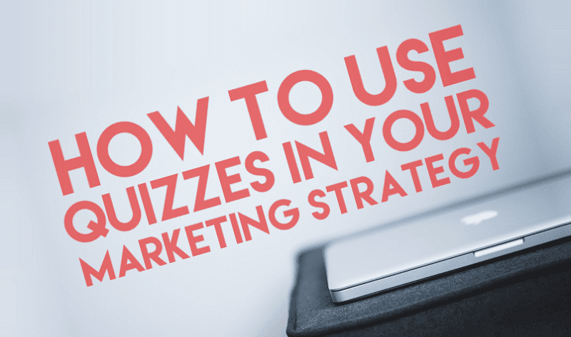 How to Use Quizzes for Your Content Marketing Strategy