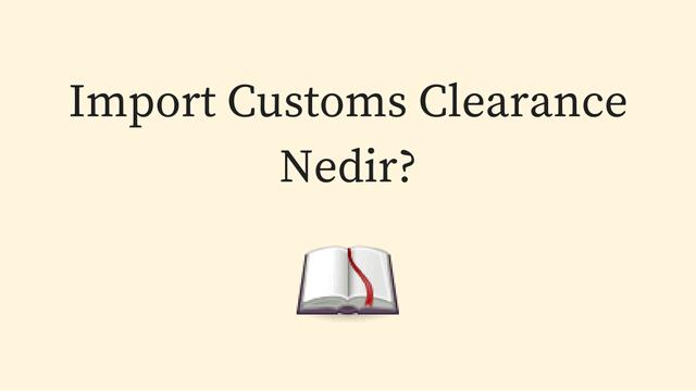 Import Customs Clearance | İtahalat Gümrük İşlemleri