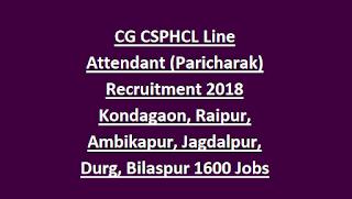CG CSPHCL Line Attendant (Paricharak) Recruitment 2018 Kondagaon, Raipur, Ambikapur, Jagdalpur, Durg, Bilaspur 1600 Govt Jobs