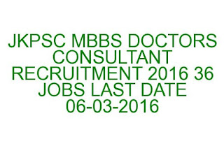 JKPSC MBBS DOCTORS CONSULTANT RECRUITMENT 2016 36 JOBS LAST DATE 06-03-2016