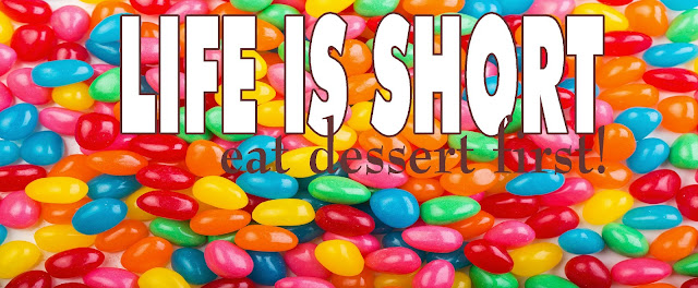 """Life is Short...eat dessert first"""