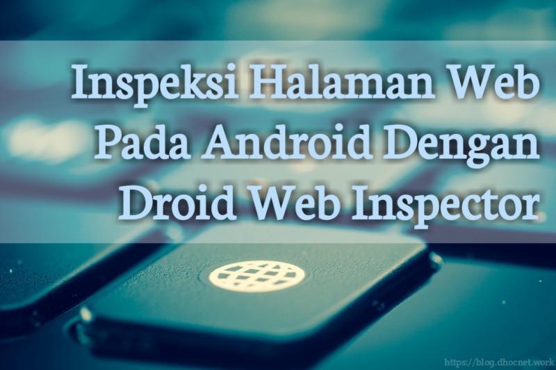 Inspeksi Halaman Web Pada Android Dengan Droid Web Inspector