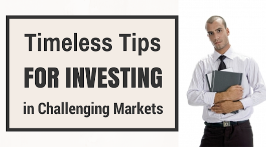 Timeless Tips For Investing Success in Challenging Markets