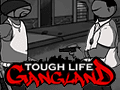 Tough Life Gang Land