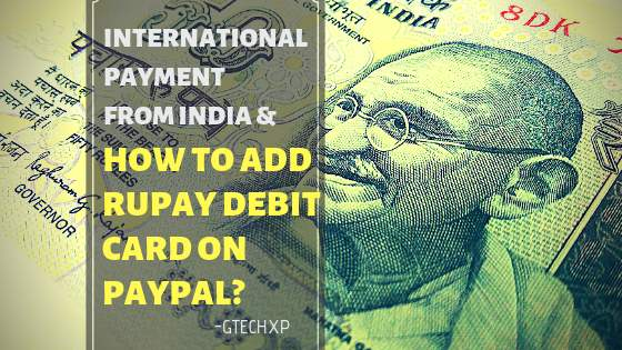 International payment from India, add rupay card to PayPal, how to do online payment in India, PayPal to receive payment in India, international transaction from India, state bank of India debit card international transaction, debit card and credit card, bank charge for international transaction.