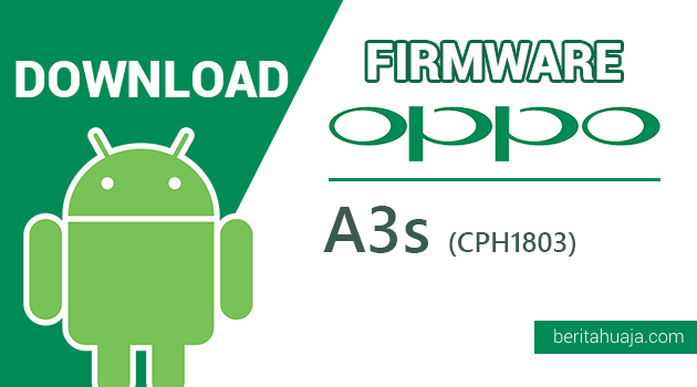 Download Firmware / Stock ROM Oppo A3s CPH1803 All Versions | BERItahu