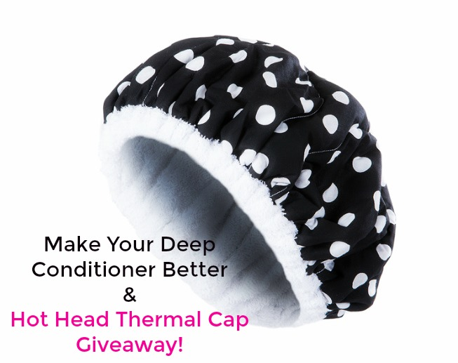 Make Your Deep Conditioner Better & Hot Head Thermal Cap Giveaway!
