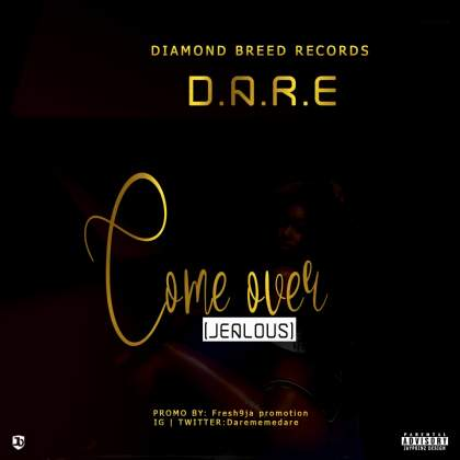 DOWNLOAD MP3: D.A.R.E – COME OVER ( JEALOUS) @Darememedare