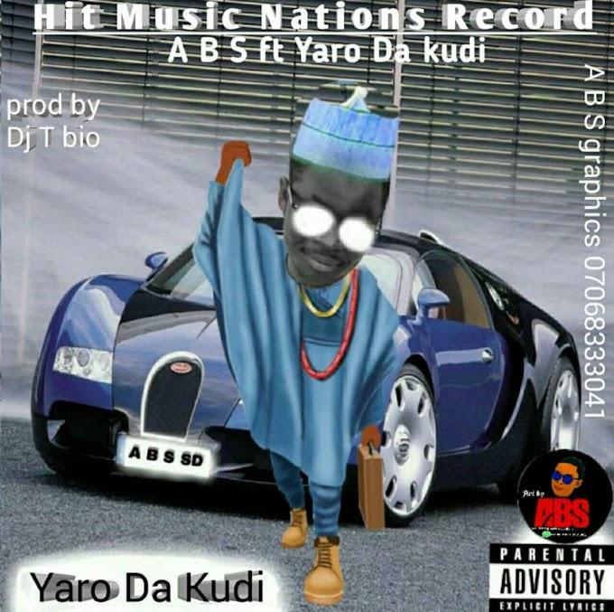 Yaro Da Kudi   A B S prod by Dj T bio