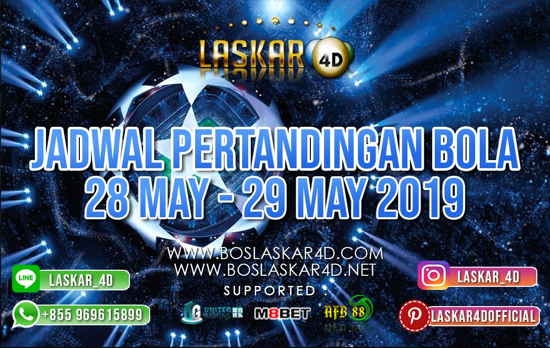 JADWAL PERTANDINGAN BOLA TANGGAL 28 – 29 MEI 2019