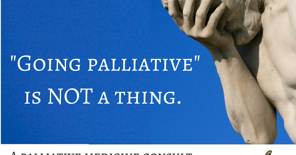?Going Palliative? is Not a Thing