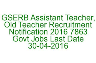 GSERB Assistant Teacher, Old Teacher Recruitment Notification 2016 7863 Govt Jobs