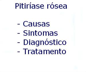 Pitiríase rósea causas sintomas diagnóstico tratamento prevenção riscos complicações