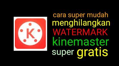 Cara Menghilangkan Watermark Di Aplikasi Kinemaster