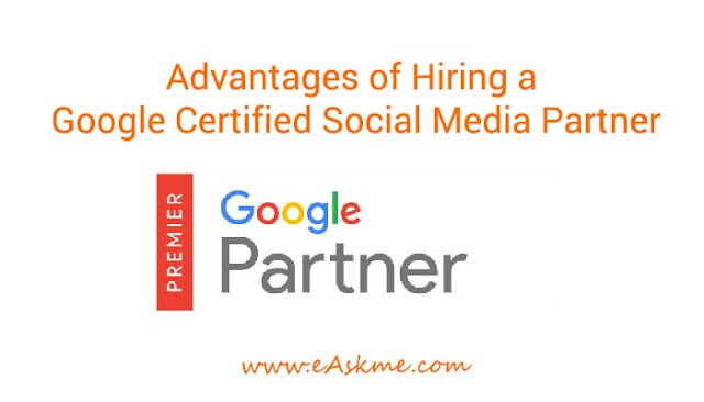 Advantages of Hiring a Google Certified Social Media Partner: eAskme