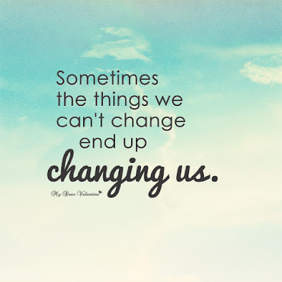 Famous Quotes About Life Changes: sometimes the things we can't change end up