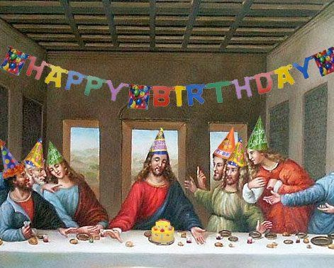 Funny Happy Birthday Jesus Last Supper Christmas Joke Picture
