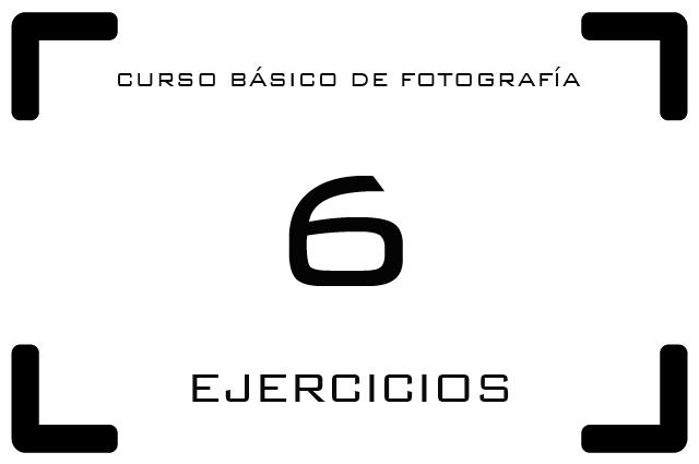 Curso de Fotografía - 6. Algunos ejercicios