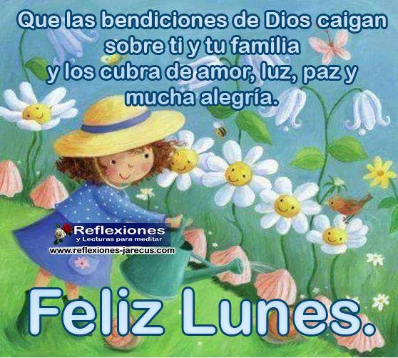Que las bendiciones de Dios caigan sobre ti y tu familia y los cubra de amor, luz paz y mucha alegría. Feliz lunes