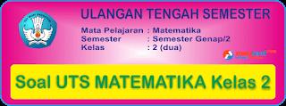 Soal UTS 2 Matematika Kelas 2 SD/MI Terbaru dan Kunci Jawaban