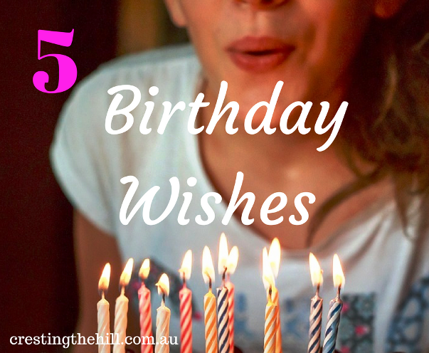 Five Things Friday - what would your five birthday wishes be?
