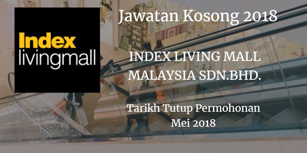 Jawatan Kosong INDEX LIVING MALL MALAYSIA SDN.BHD. Mei 2018