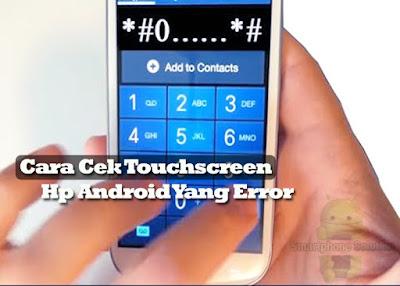 cara mengecek touchscreen hp android yang error