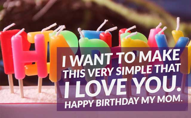 I want to make this very simple that I love you. Happy Birthday my mom.