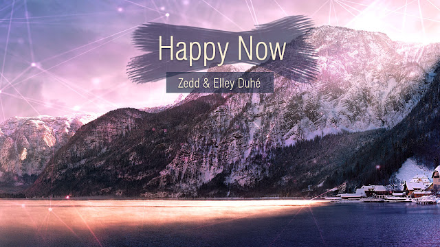 Happy Now Zedd and Elley Duhé