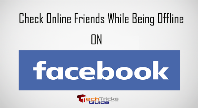How to Check or View Online Friends on Facebook while being Offline