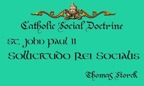 http://practicaldistributism.blogspot.com/2015/04/csj-st-jpii-sollicitudo-rei-socialis.html