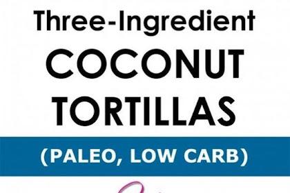 LOW CARB PALEO TORTILLAS RECIPE – 3 INGREDIENT COCONUT FLOUR WRAPS