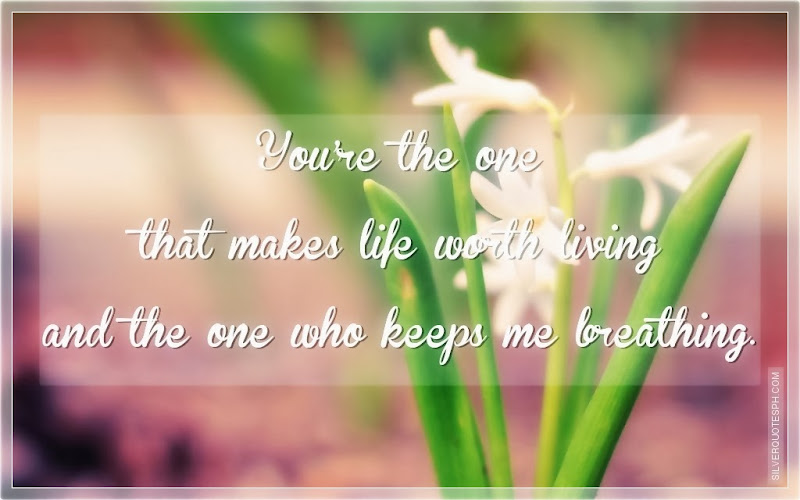 You're The One That Makes Life Worth Living, Picture Quotes, Love Quotes, Sad Quotes, Sweet Quotes, Birthday Quotes, Friendship Quotes, Inspirational Quotes, Tagalog Quotes