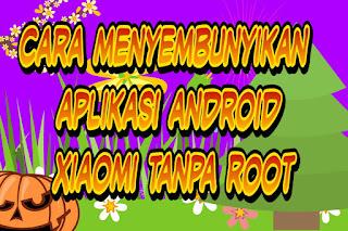 Cara menyembunyikan aplikasi android Xiaomi tanpa root