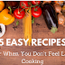 5 Easy Recipes for When You Don't Feel Like Cooking