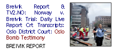 Breivik Report & TV2.NO: Norway v. Breivik Trial: Daily Live Report Crt Transcripts: Oslo District Court: Oslo Bomb Testimony