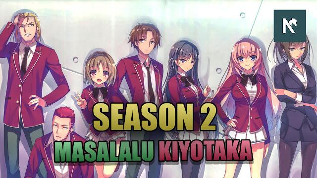 Youkoso Jitsuryoku Season 2 Release | Masa Lalu Kiyotaka Ayanokouji