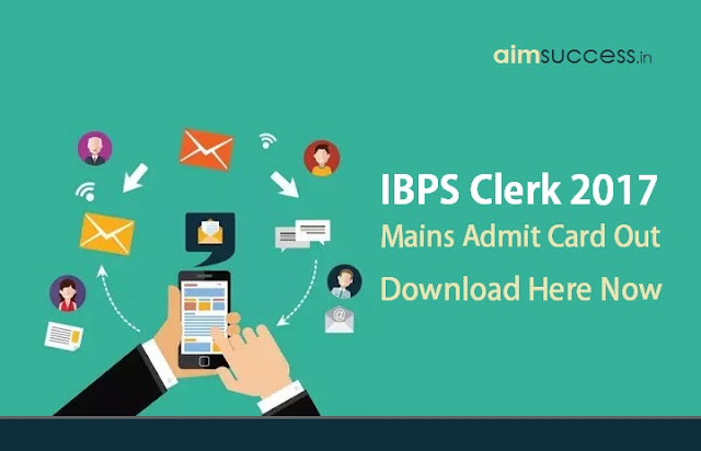 IBPS Clerk Mains Admit Card Out Download Here Now
