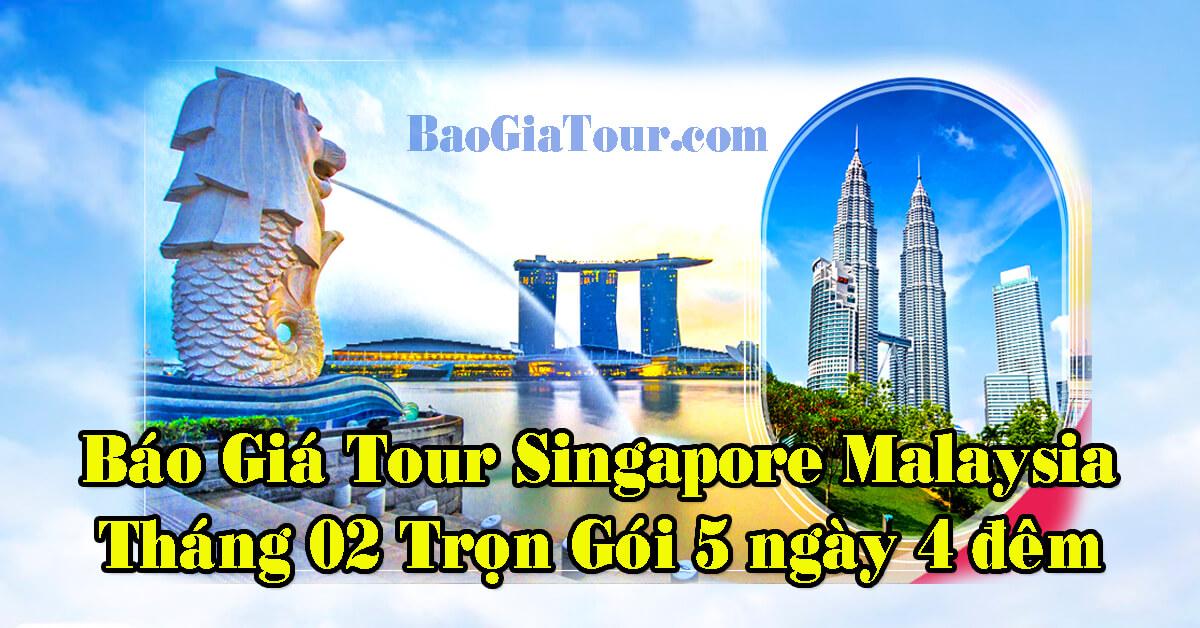 Báo giá tour Singapore Malaysia tháng 2 trọn gói 5 ngày 4 đêm